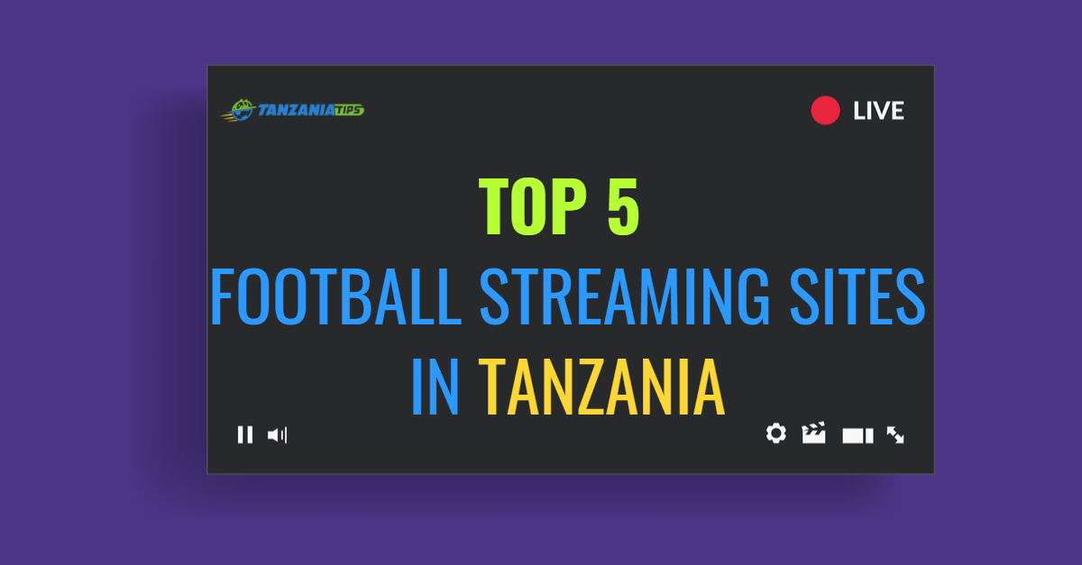 Top 5 Football Streaming Sites In Tanzania